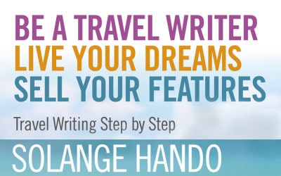 Be a Travel Writer, Live your Dreams, Sell your Features